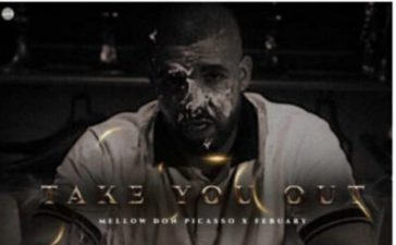 Mellow Don Picasso – Take You Out Ft. February SONG MP3 ARTWORK