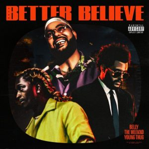 Belly – Better Believe Ft. The Weeknd, Young Thug SONG ARTWORK